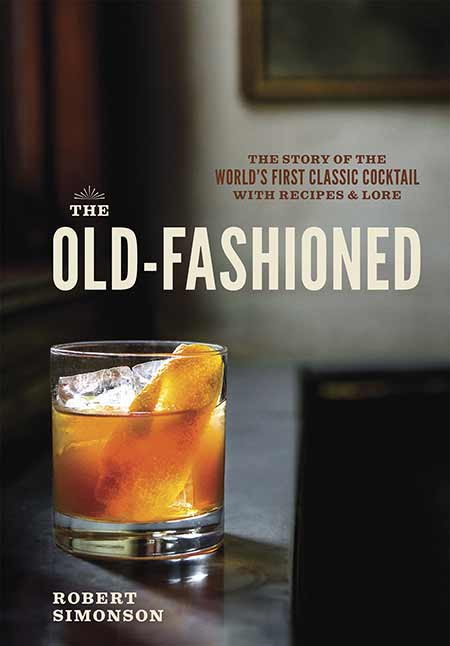 Robert Simonson The Old Fashioned